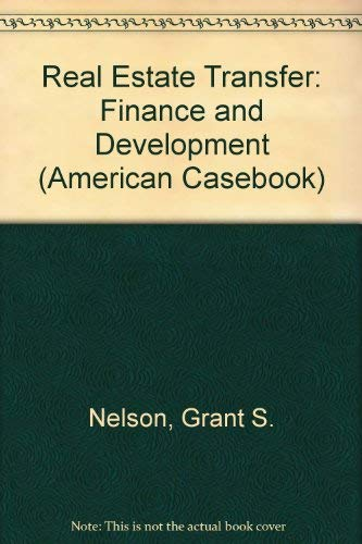 Real Estate Transfer, Finance, and Development: Cases and Materials (American Casebook) (0314262849) by Nelson, Grant S.; Whitman, Dale A.