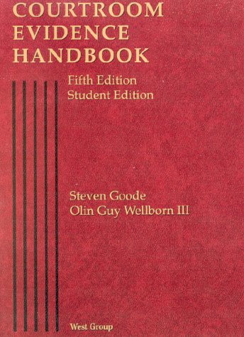 9780314264237: Goode and Wellborn's Courtroom Evidence Handbook, 5th (American Casebook Series®)
