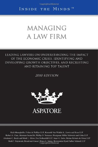 9780314266408: Managing a Law Firm, 2010 ed.: Leading Lawyers on Understanding the Impact of the Economic Crisis, Identifying and Developing Growth Objectives, and ... and Retaining Top Talent (Inside the Minds)