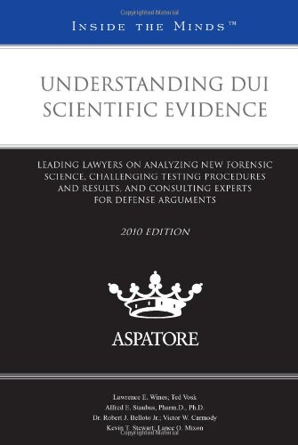 9780314266484: Understanding DUI Scientific Evidence, 2010 ed.: Leading Lawyers on Analyzing New Forensic Science, Challenging Testing Procedures and Results, and ... for for Defense Arguments (Inside the Minds)