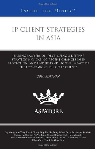 9780314266989: IP Client Strategies in Asia, 2010 ed.: Leading Lawyers on Developing a Defense Strategy, Navigating Recent Changes in IP Protection, and Understanding ... Crisis on IP Clients (Inside the Minds)
