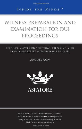 9780314266996: Witness Preparation and Examination for DUI Proceedings, 2010 ed.: Leading Lawyers on Selecting, Preparing, and Examining Expert Witnesses in DUI Cases (Inside the Minds)