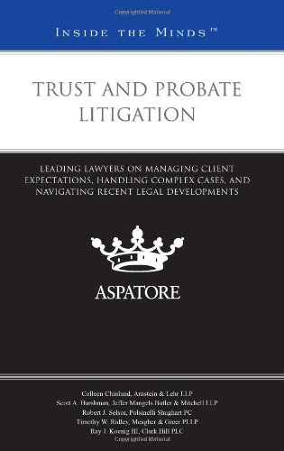 9780314270795: Trust and Probate Litigation: Leading Lawyers on Managing Client Expectations, Handling Complex Cases, and Navigating Recent Legal Developments (Inside the Minds)