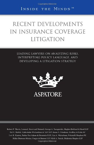 9780314275615: Recent Developments in Insurance Coverage Litigation: Leading Lawyers on Analyzing Risks, Interpreting Policy Language, and Developing a Litigation Strategy (Inside the Minds)