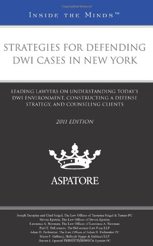 9780314276261: Strategies for Defending DWI Cases in New York, 2011 ed.: Leading Lawyers on Understanding Today's DWI Environment, Constructing a Defense Strategy, and Counseling Clients (Inside the Minds)