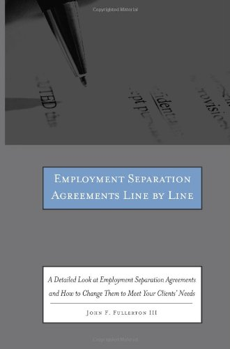 9780314276285: Employment Separation Agreements Line by Line: A Detailed Look at Employment Separation Agreements and How to Change Them to Meet Your Clients' Needs