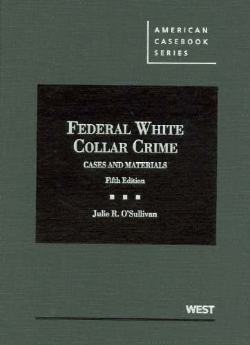 9780314276629: Federal White Collar Crime, Cases and Materials, 5th (American Casebooks) (American Casebook Series)