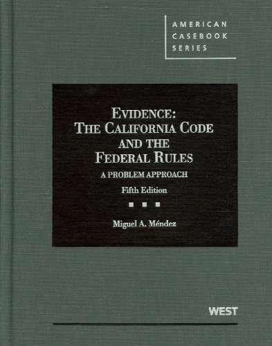9780314276858: Evidence: The California Code and the Federal Rules, A Problem Approach, 5th Edition (American Casebook Series)