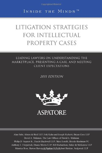 9780314277572: Litigation Strategies for Intellectual Property Cases, 2011 ed.: Leading Lawyers on Understanding the Marketplace, Presenting a Case, and Meeting Client Expectations (Inside the Minds)