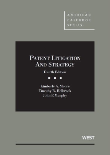 Moore, Holbrook and Murphy's Patent Litigation and Strategy, 4th (American Casebook Series) (...