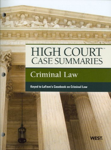 High Court Case Summaries Criminal Law (Keyed to LaFave's Casebook on Criminal Law, 5th Edition