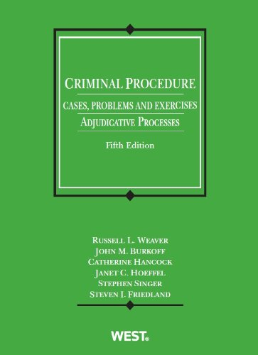 Weaver, Burkoff, Hancock, Hoeffel, Singer and Friedland's Criminal Procedure, Cases, Problems and Exercises: Adjudicative Processes, 5th (American Casebook Series) (031427944X) by Russell L Weaver; Burkoff, John; Catherine Hancock; Janet C Hoeffel