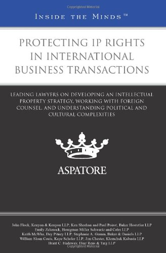 9780314279644: Protecting IP Rights in International Business Transactions: Leading Lawyers on Developing an Intellectual Property Strategy, Working with Foreign ... and Cultural Complexities (Inside the Minds)