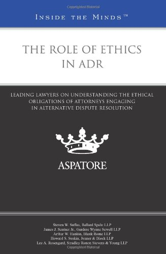9780314279699: The Role of Ethics in ADR: Leading Lawyers on Understanding the Ethical Obligations of Attorneys Engaging in Alternative Dispute Resolution (Inside the Minds)