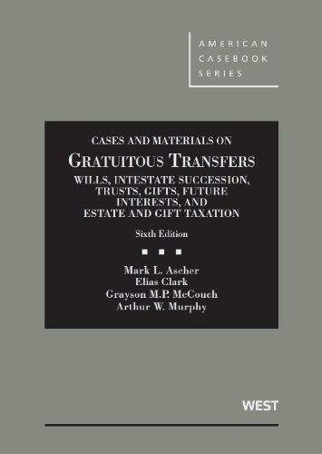 9780314280275: Cases and Materials on Gratuitous Transfers, Wills, Intestate Succession, Trusts, Gifts, Future Interests, and Estate and Gift Taxation (American Casebook Series)