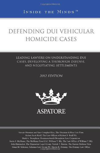 9780314280565: Defending DUI Vehicular Homicide Cases, 2012 ed.: Leading Lawyers on Understanding DUI Cases, Developing a Thorough Defense, and Negotiating Settlements (Inside the Minds)