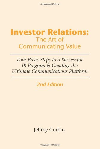 9780314280923: Investor Relations: The Art of Communicating Value, 2nd Edition: Four Basic Steps to a Successful IR Program & Creating the Ultimate Communications Platform