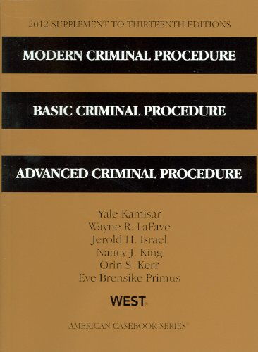 Modern Criminal Procedure, Basic Criminal Procedure, Advanced Criminal Procedure, 13th, 2012 Supplement (American Casebook) (031428124X) by Yale Kamisar; Wayne R. Lafave; Jerold H. Israel; Nancy J. King; Orin S. Kerr; Eve Brensike Primus