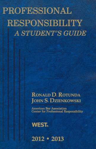 Professional Responsibility, A Student's Guide, 2012-2013 (0314281258) by Ronald D. Rotunda; John S. Dzienkowski