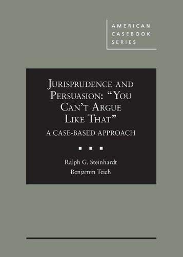 """9780314281272: Jurisprudence and Persuasion: """"You Can't Argue Like That"""" A Case-based Approach (American Casebook Series)"""