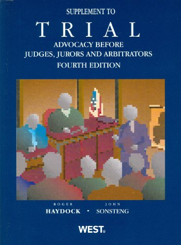 9780314281500: Trial Advocacy Before Judges, Jurors and Arbitrators 4th, 2012 Supplement (American Casebook Series)