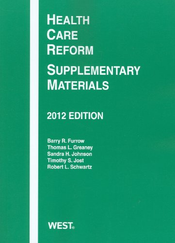 Health Care Reform: Supplementary Materials, 2012: Barry R. Furrow,
