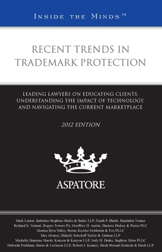 Recent Trends in Trademark Protection, 2012 ed.: Leading Lawyers on Educating Clients, ...