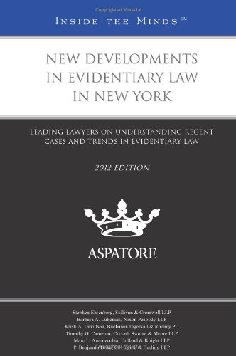 9780314282927: New Developments in Evidentiary Law in New York, 2012 ed.: Leading Lawyers on Understanding Recent Cases and Trends in Evidentiary Law (Inside the Minds)