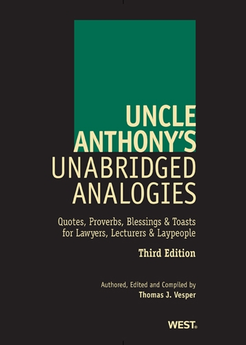 9780314283214: Uncle Anthony's Unabridged Analogies, Third Edition: Quotes, Proverbs, Blessings & Toasts for Lawyers, Lecturers & Laypeople