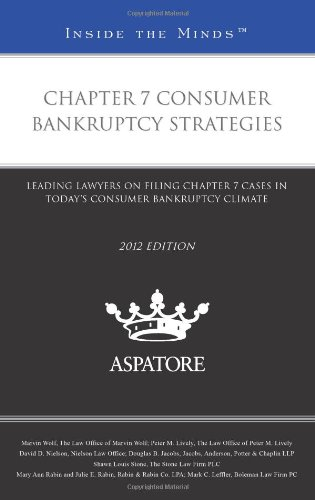 Chapter 7 Consumer Bankruptcy Strategies, 2012 ed.: Leading Lawyers on Filing Chapter 7 Cases in ...