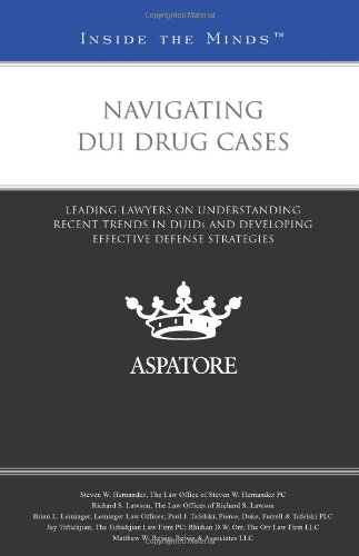 9780314284563: Navigating DUI Drug Cases: Leading Lawyers on Understanding Recent Trends in DUIDs and Developing Effective Defense Strategies (Inside the Minds)