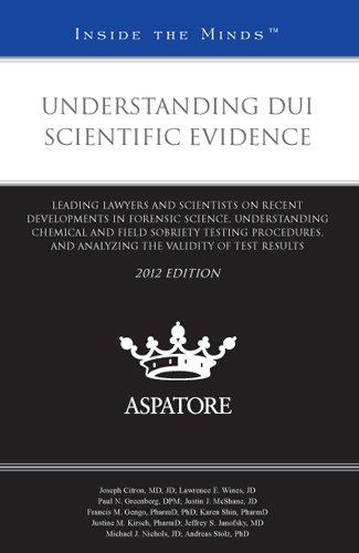 9780314286284: Understanding DUI Scientific Evidence, 2012 ed.: Leading Lawyers and Scientists on Recent Developments in Forensic Science, Understanding Chemical and ... Validity of Test Results (Inside the Minds)