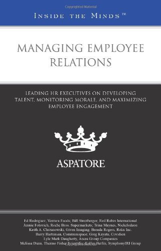 9780314286376: Managing Employee Relations: Leading HR Executives on Developing Talent, Monitoring Morale, and Maximizing Employee Engagement (Inside the Minds)