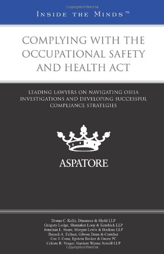 9780314287113: Complying with the Occupational Safety and Health Act: Leading Lawyers on Navigating OSHA investigations and Developing Successful Compliance Strategies (Inside the Minds)