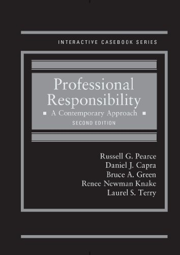 Professional Responsibility: A Contemporary Approach (Interactive Casebook): Pearce, Russell; Capra,