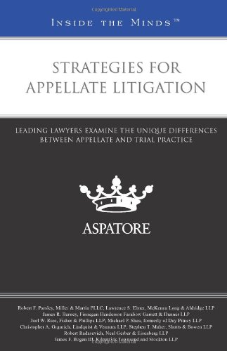 Strategies for Appellate Litigation: Leading Lawyers on the Unique Differences Between Appellate ...