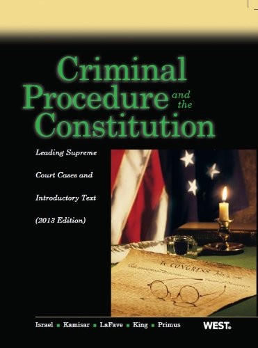 9780314288417: Criminal Procedure and the Constitution 2013: Leading Supreme Court Cases and Introductory Text