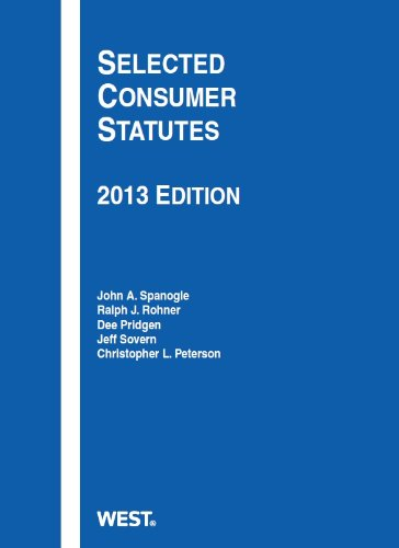 Selected Consumer Statutes, 2013 (Selected Statutes): Peterson, Christopher, Sovern, Jeff, Pridgen,...