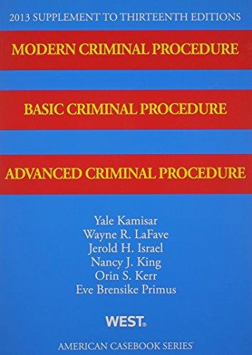 9780314288875: Modern Criminal Procedure, Basic Criminal Procedure, Advanced Criminal Procedure, 13th, 2013 Supplement (American Casebook Series)