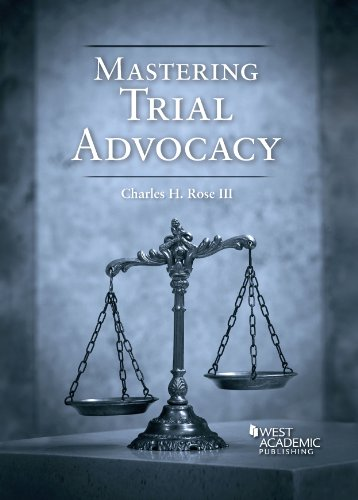 Mastering Trial Advocacy (Coursebook): Rose III, Charles