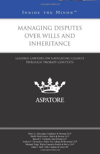 Managing Disputes Over Wills and Inheritance: Leading Lawyers on Navigating Clients Through Probate...