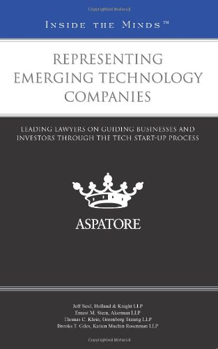 Representing Emerging Technology Companies: Leading Lawyers on Guiding Businesses and Investors ...