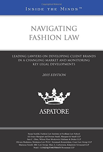 9780314293183: Navigating Fashion Law, 2015 ed.: Leading Lawyers on Developing Client Brands in a Changing Market and Monitoring Key Legal Developments (Inside the Minds)
