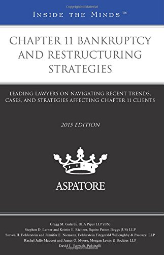 9780314293541: Chapter 11 Bankruptcy and Restructuring Strategies, 2015 ed.: Leading Lawyers on Navigating Recent Trends, Cases, and Strategies Affecting Chapter 11 Clients (Inside the Minds)