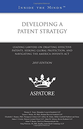 9780314293633: Developing a Patent Strategy, 2015 Edition: Leading Lawyers on Drafting Effective Patents, Seeking Global Protection, and Navigating the America Invents Act (Inside the Minds)