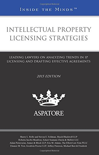 9780314293640: Intellectual Property Licensing Strategies, 2015 Edition: Leading Lawyers on Analyzing Trends in IP Licensing and Drafting Effective Agreements (Inside the Minds)