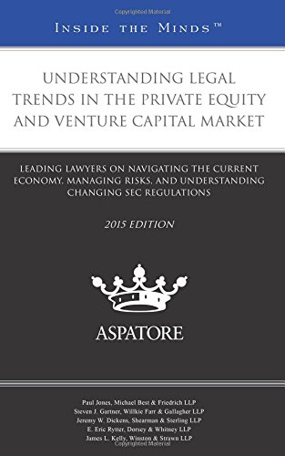 9780314293749: Understanding Legal Trends in the Private Equity and Venture Capital Market, 2015 ed.: Leading Lawyers on Navigating the Current Economy, Managing ... Changing SEC Regulations (Inside the Minds)