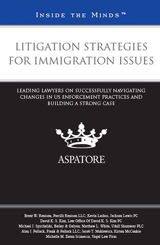 Litigation Strategies for Immigration Issues: Renison, Brent W./
