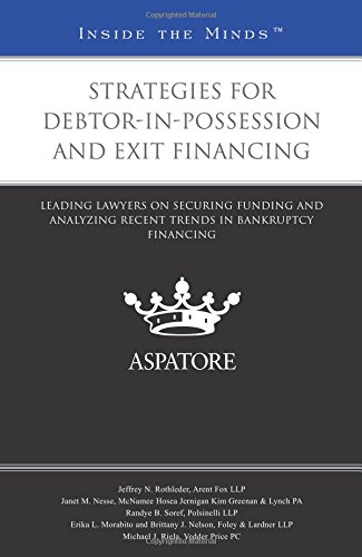 9780314293954: Strategies for Debtor-in-Possession and Exit Financing: Leading Lawyers on Securing Funding and Analyzing Recent Trends in Bankruptcy Financing (Inside the Minds)