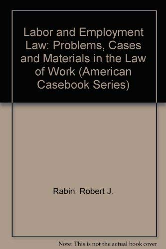 9780314396952: Labor and Employment Law: Problems, Cases and Materials in the Law of Work (American Casebook Series)